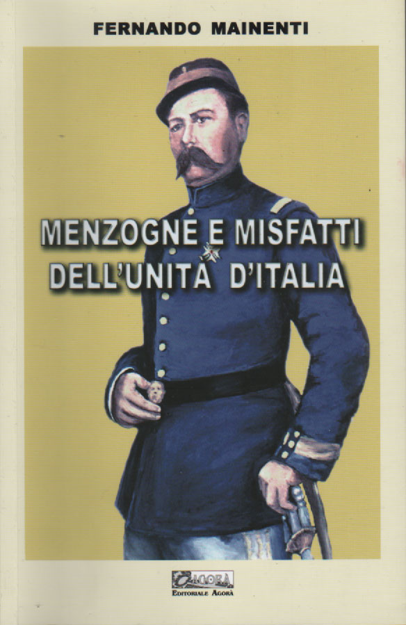 Fernando Mainenti - Menzogne e Misfatti dell'Unità d'Italia